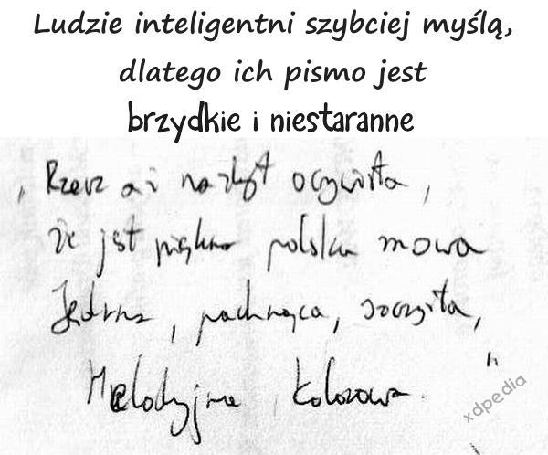 Ludzie inteligentni szybciej myślą, dlatego ich pismo jest brzydkie i niestaranne