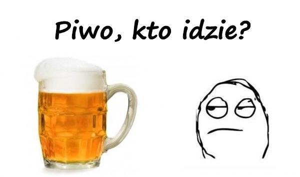 Piwo, kto idzie?