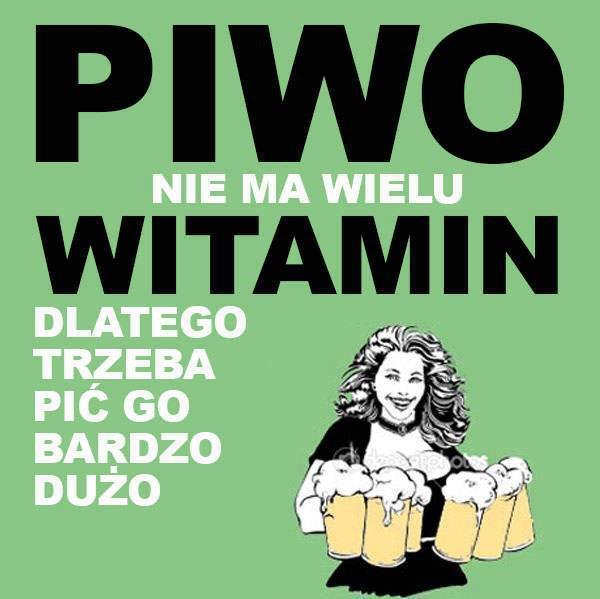 Piwo nie ma wielu witamin... dlatego trzeba pić go bardzo dużo