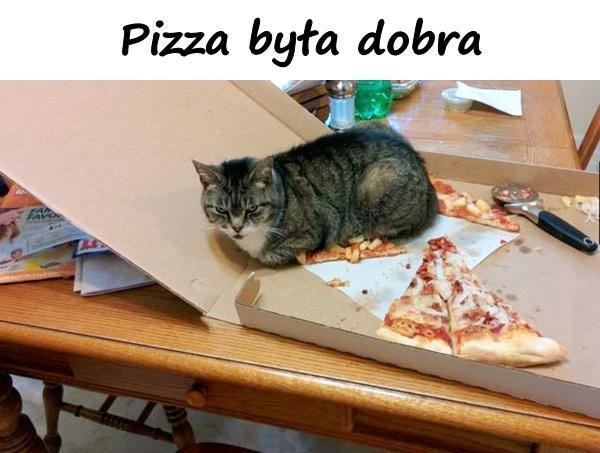 Pizza była dobra