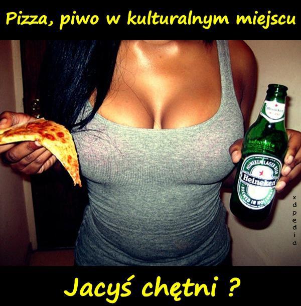 Pizza, piwo w kulturalnym miejscu. Jacyś chętni?