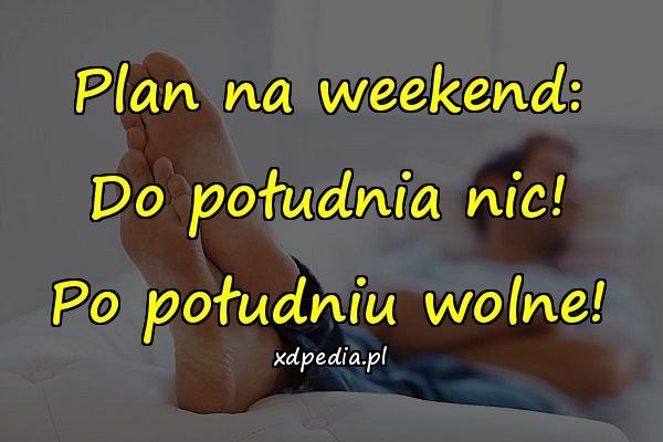 Plan na weekend: Do południa nic! Po południu wolne!