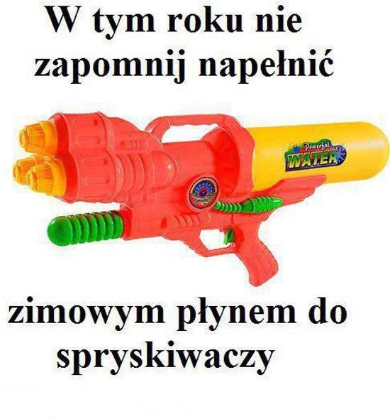W tym roku nie zapomnij wlać do pistoletu płynu do spryskiwaczy!