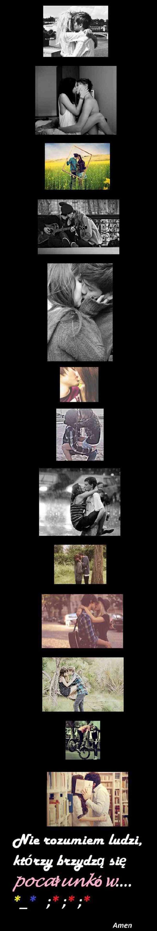 Nie rozumiem ludzi, którzy brzydzą się pocałunków w *_* ;*;*;* Amen