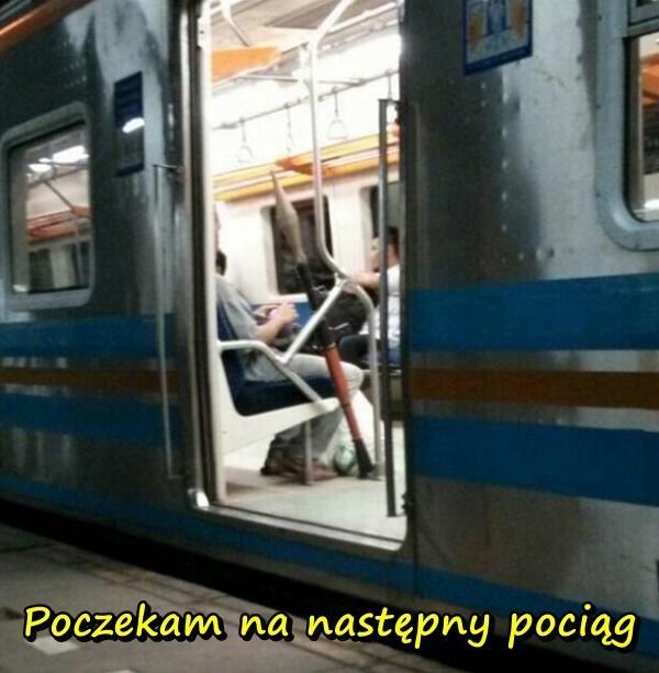 Poczekam na następny pociąg