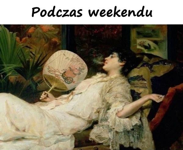 Podczas weekendu