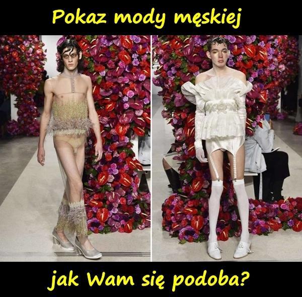 Pokaz mody męskiej, jak Wam się podoba?
