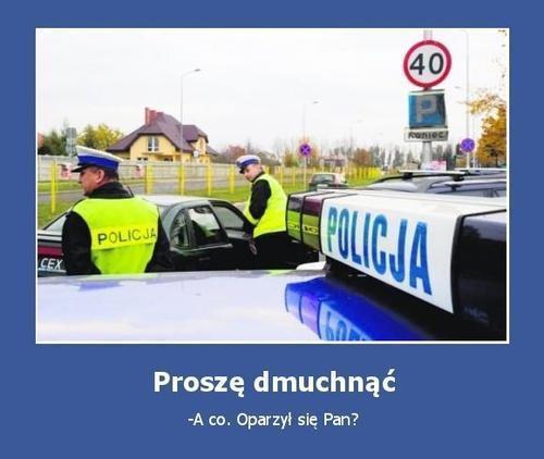 Policja - Proszę dmuchnąć A co. Oparzył się Pan?