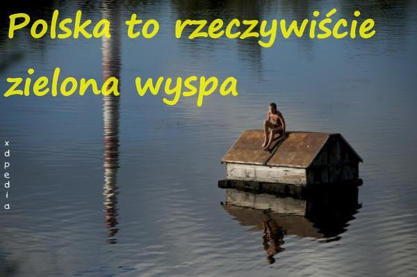 Polska to rzeczywiście zielona wyspa