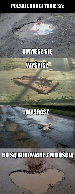 Polskie drogi takie są: umyjesz się, wyśpisz, wysrasz. Bo są budowane z miłością