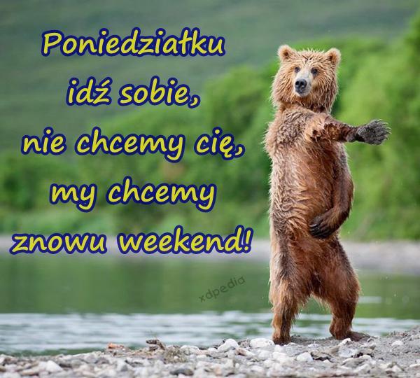 Poniedziałku idź sobie, nie chcemy cię, my chcemy znowu weekend!