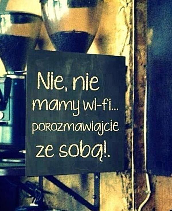 Nie, nie mamy wifi. Porozmawiajcie ze sobą!