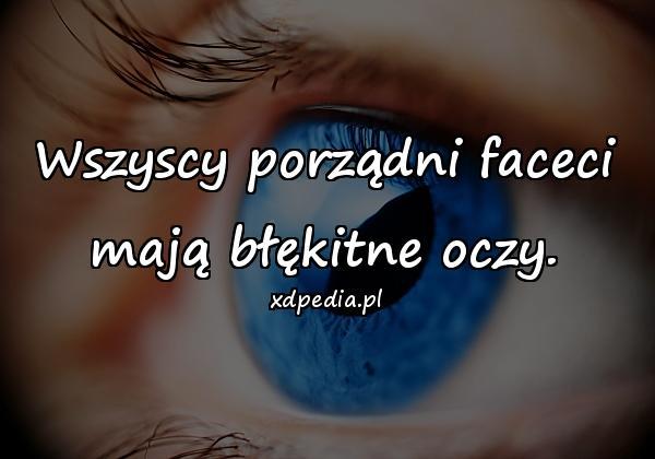 Wszyscy porządni faceci mają błękitne oczy.