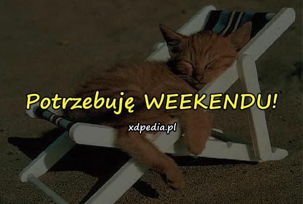 Potrzebuję WEEKENDU!