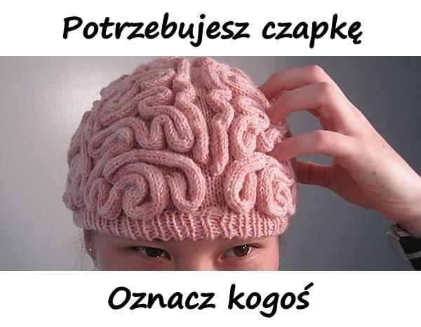 Potrzebujesz czapkę. Oznacz kogoś.