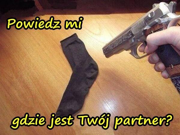 Powiedz mi, gdzie jest Twój partner?