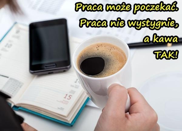 https://www.xdpedia.com/obrazki/praca_vs_kawa_praca_moze_poczekac_22062.jpg
