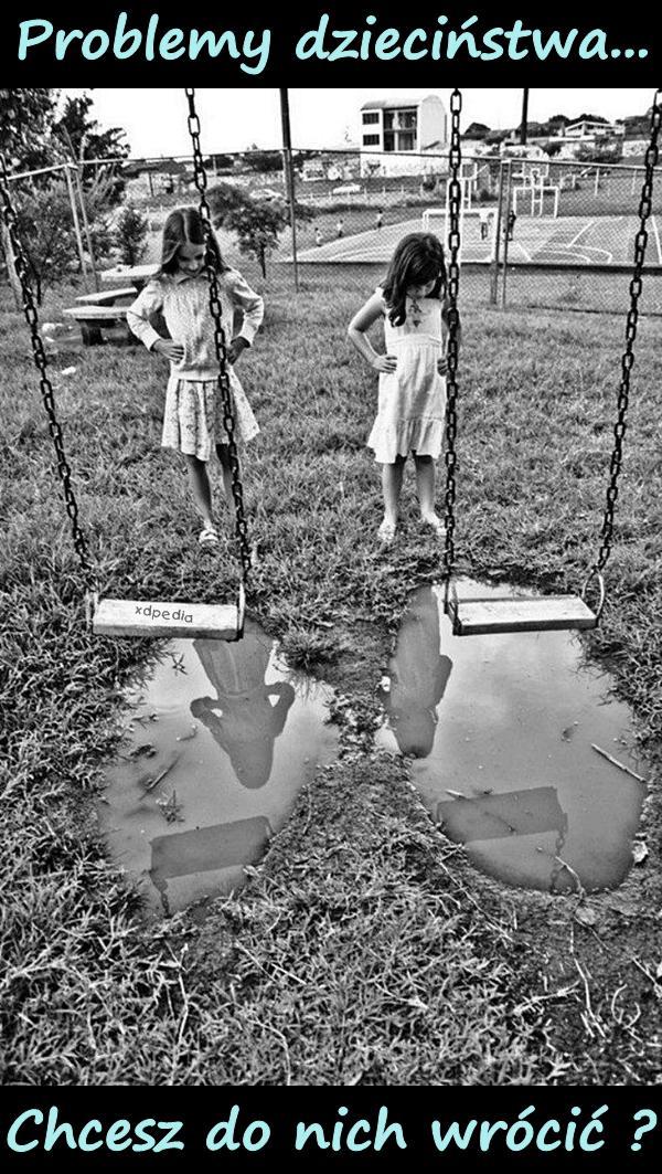 Problemy dzieciństwa... Chcesz do nich wrócić?