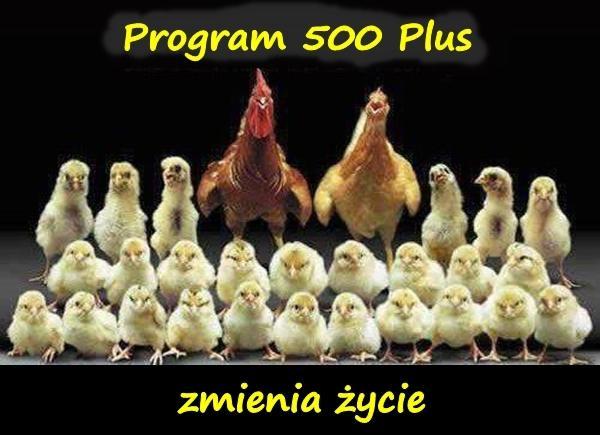 Program 500 Plus zmienia życie.