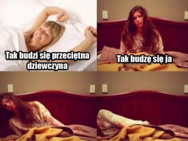 Jak budzi się przeciętne dziewczyna a jak budzę się ja