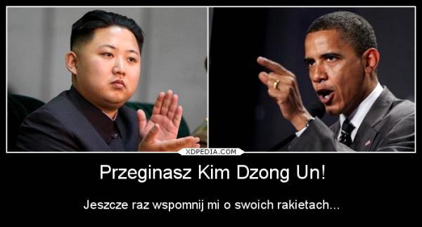 Przeginasz Kim Dzong Un! Jeszcze raz wspomnij mi o swoich rakietach...