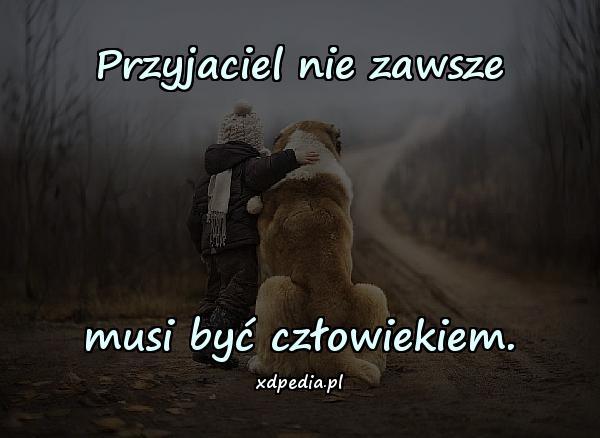 Przyjaciel nie zawsze musi być człowiekiem.