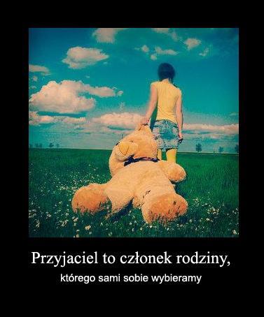 Przyjaciel to członek rodziny, którego sami sobie wybieramy