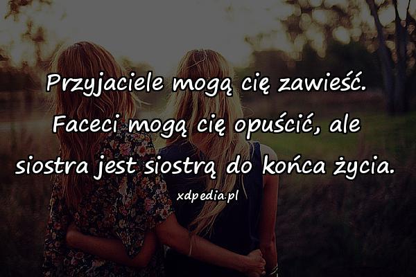 Przyjaciele mogą cię zawieść. Faceci mogą cię opuścić, ale siostra jest siostrą do końca życia.