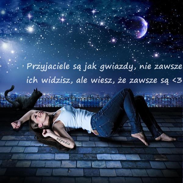 Przyjaciele są jak gwiazdy, nie zawsze ich widzisz, ale wiesz, że zawsze są <3