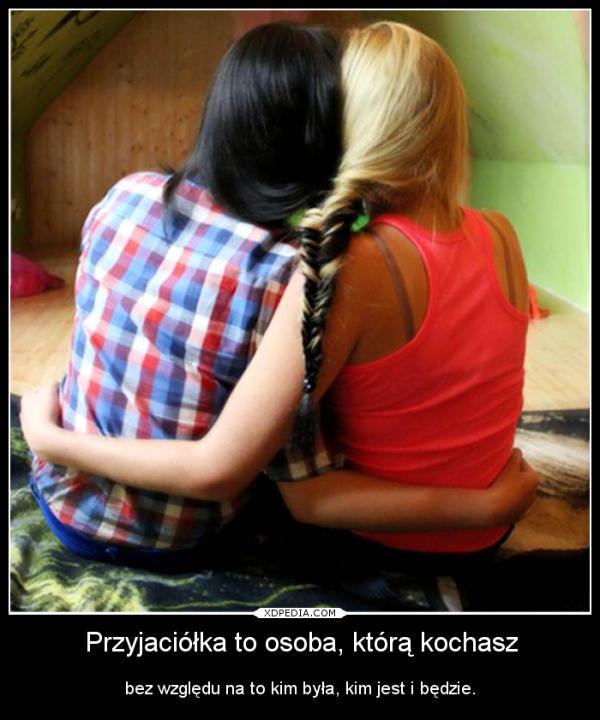 Przyjaciółka to osoba, którą kochasz