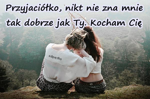 Przyjaciółko, nikt nie zna mnie tak dobrze jak Ty. Kocham Cię  Tagi: memy, facebook, mem, fejs, przyjaciółka, tablica, przyjaźń, wklejka, znajomość, besty, kochamcię, lovsy, temyśli, wyznane.