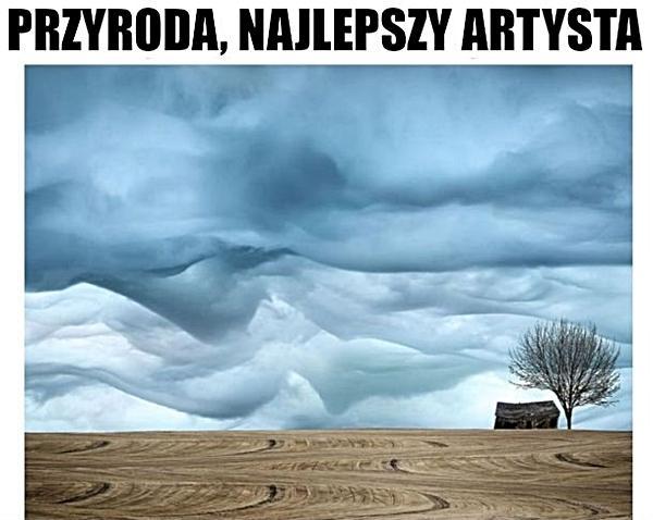 Przyroda to najlepszy artysta