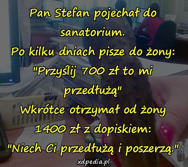 Pan Stefan pojechał do sanatorium. Po kilku dniach pisze do żony: