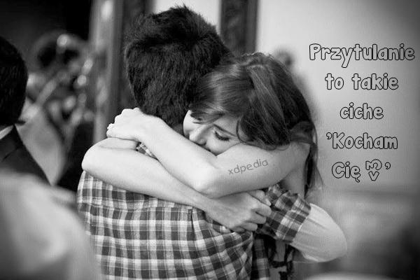 Przytulanie to takie ciche: Kocham Cię <3