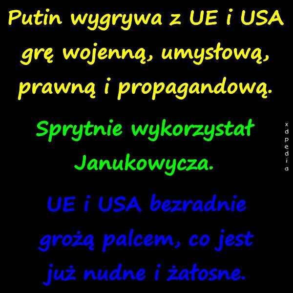 Putin wygrywa z UE i USA grę wojenną, umysłową, prawną i propagandową. Sprytnie wykorzystał Janukowycza. UE i USA bezradnie grożą palcem, co jest już nudne i żałosne.