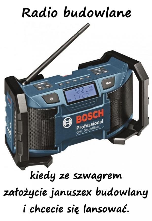 Radio budowlane, kiedy ze szwagrem założycie januszex budowlany i chcecie się lansować.