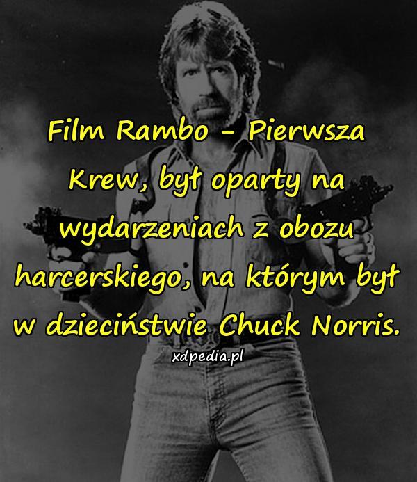 Film Rambo - Pierwsza Krew, był oparty na wydarzeniach z obozu harcerskiego, na którym był w dzieciństwie Chuck Norris.