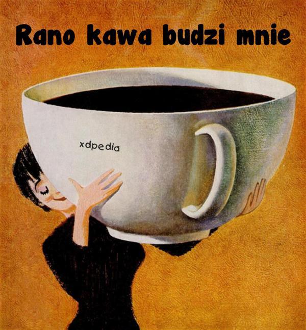 Rano kawa budzi mnie