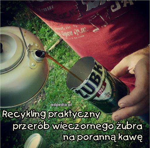 Recykling praktyczny Przerób wieczornego żubra na poranną kawę