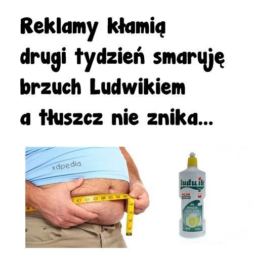 Reklamy kłamią drugi tydzień smaruję brzuch Ludwikiem a tłuszcz nie znika...