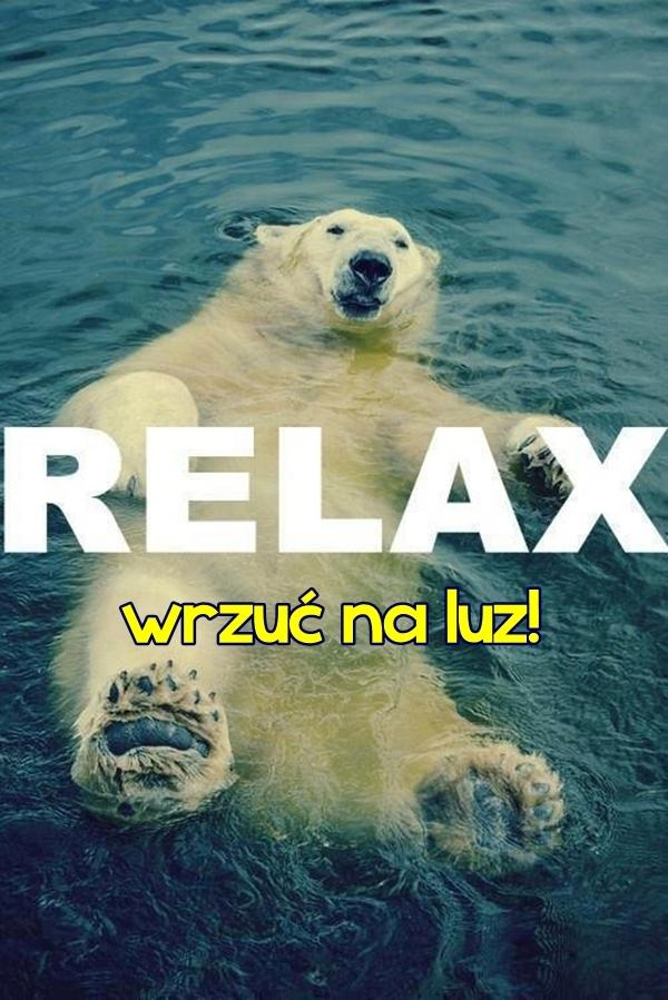 Relax, wrzuć na luz!