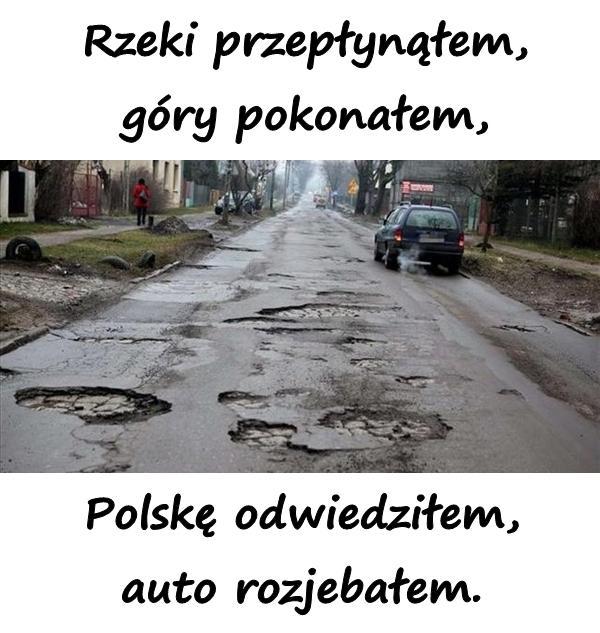 Rzeki przepłynąłem, góry pokonałem, Polskę odwiedziłem, auto rozjebałem.