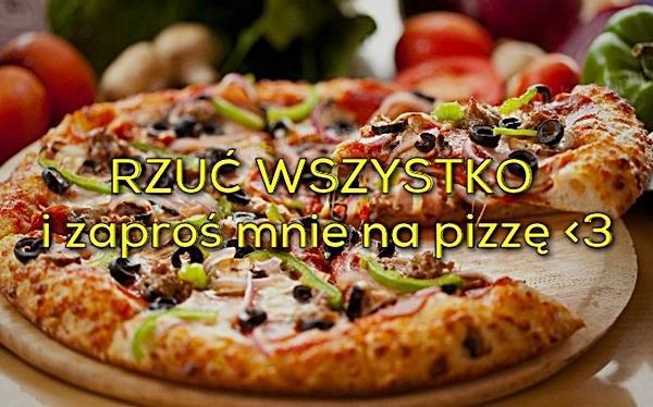Rzuć wszystko i zaproś mnie na pizzę