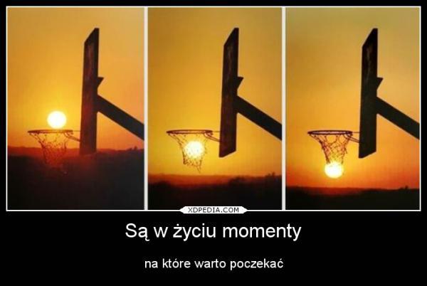 Są w życiu momenty na które warto poczekać Tagi: życie, demot, demotywaotr, momenty, magiczne.