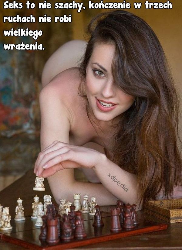 Seks to nie szachy, kończenie w trzech ruchach nie robi wielkiego wrażenia.