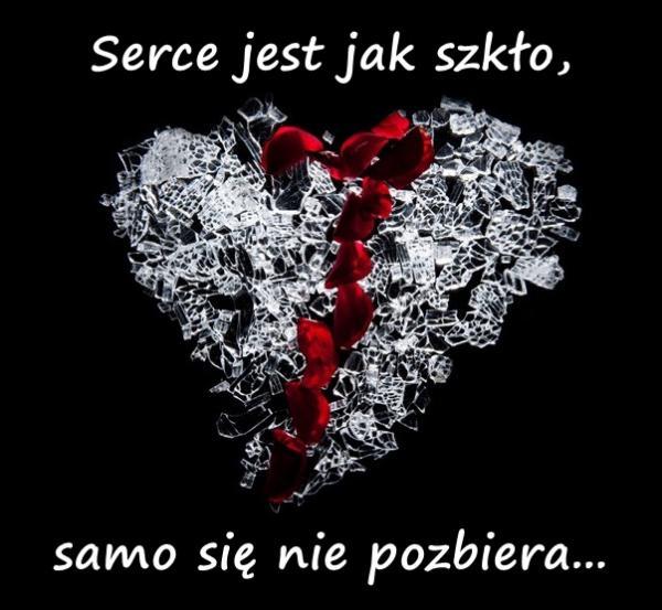 Serce jest jak szkło, samo się nie pozbiera...