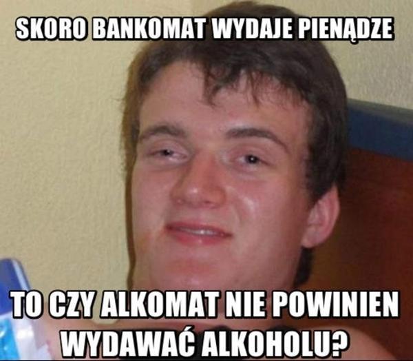 Skoro bankomat wydaje pieniądze, to czy alkomat nie powinien wydawać alkoholu?