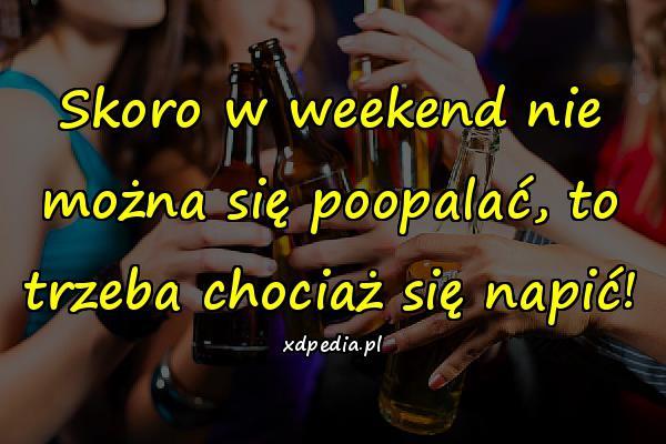 Skoro w weekend nie można się poopalać, to trzeba chociaż się napić!