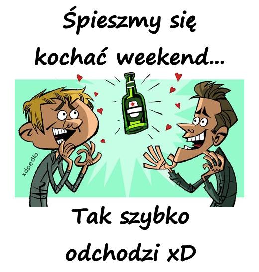 Śpieszmy się kochać weekend... Tak szybko odchodzi xD Tagi: demotywator, weekend, demotywatory, demot, przemijanie, łikend.