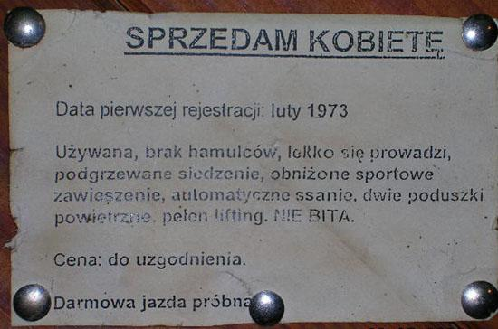 SPRZEDAM KOBIETĘ Data pierwszej rejestracji: luty 1973 Używana, brak hamulców, lekko się prowadzi, podgrzewane siedzenie, obniżone sportowe zawieszenie, automatyczne ssanie, dwie poduszki powietrzne, pełen lifting. NIE BITA. Cena: do uzgodnienia. Darmowa jazda próbna.